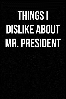 Things I Dislike About Mr. President
