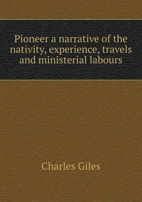 Pioneer a Narrative of the Nativity, Experience, Travels and Ministerial Labours