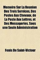 Mmoire Sur La Runion Des Trois Services, Des Postes Aux Chevaux, de La Poste Aux Lettres, Et Des Messageries, Sous Une Seule Administration
