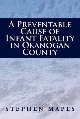A Preventable Cause of Infant Fatality in Okanogan County