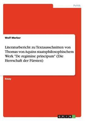 """Literaturbericht zu Textausschnitten von Thomas von Aquins staatsphilosophischem Werk """"De regimine principum"""" (Die Herrschaft der Fürsten)"""