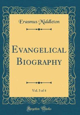 Evangelical Biography, Vol. 3 of 4 (Classic Reprint)