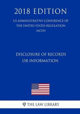 Disclosure of Records or Information (US Administrative Conference of the United States Regulation) (ACUS) (2018 Edition)