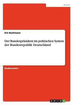 Der Bundespräsident im politischen System der Bundesrepublik Deutschland