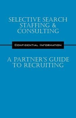Selective Search Staffing & Consulting - A Partner's Guide to Recruiting