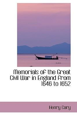 Memorials of the Great Civil War in England from 1646 to 1652