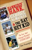 Hammerin' Hank, George Almighty and the Say Hey Kid
