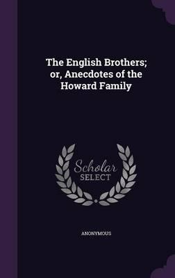 The English Brothers; Or, Anecdotes of the Howard Family