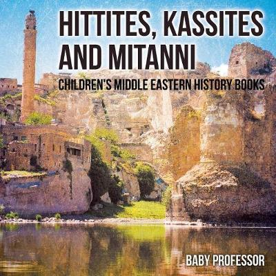 Hittites, Kassites and Mitanni | Children's Middle Eastern History Books