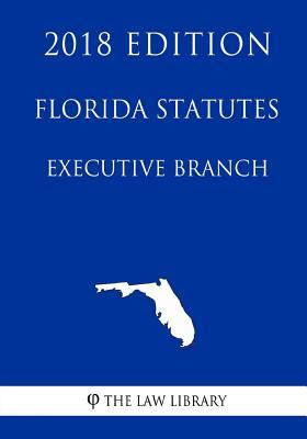 Florida Statutes - Executive Branch (2018 Edition)