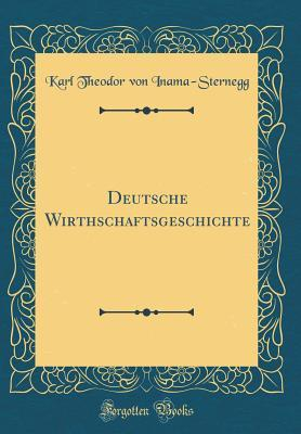 Deutsche Wirthschaftsgeschichte (Classic Reprint)