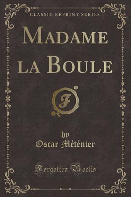 Madame la Boule (Classic Reprint)