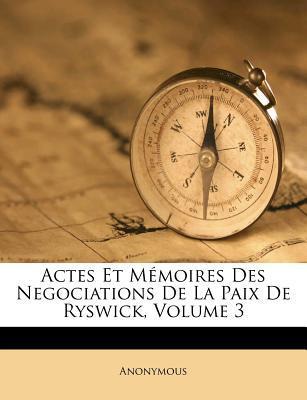 Actes Et Memoires Des Negociations de La Paix de Ryswick, Volume 3