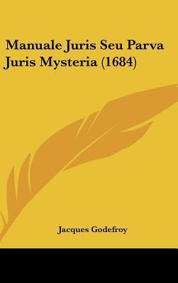 Manuale Juris Seu Parva Juris Mysteria (1684)