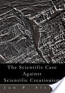 The Scientific Case Against Scientific Creationism