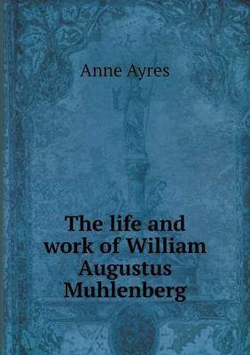 The Life and Work of William Augustus Muhlenberg
