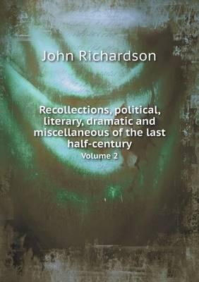 Recollections, Political, Literary, Dramatic and Miscellaneous of the Last Half-Century Volume 2