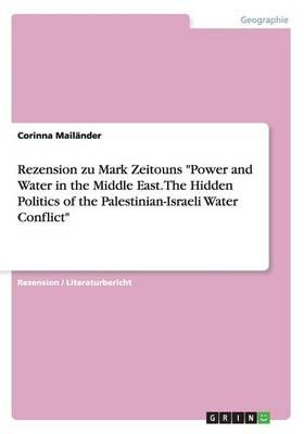 """Rezension zu Mark Zeitouns """"Power and Water in the Middle East. The Hidden Politics of the Palestinian-Israeli Water Conflict"""""""
