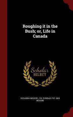 Roughing It in the Bush; Or, Life in Canada