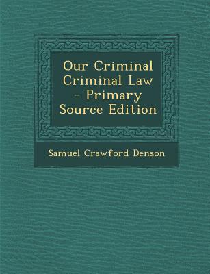 Our Criminal Criminal Law