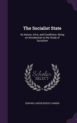 The Socialist State; Its Nature, Aims, and Conditions