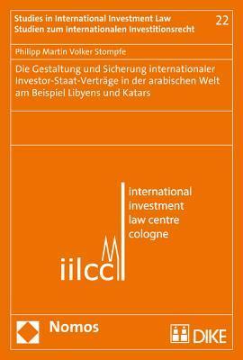 Die Gestaltung Und Sicherung Internationaler Investor-staat-vertrage in Der Arabischen Welt Am Beispiel Libyens Und Katars