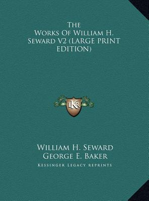 The Works Of William H. Seward V2 (LARGE PRINT EDITION)
