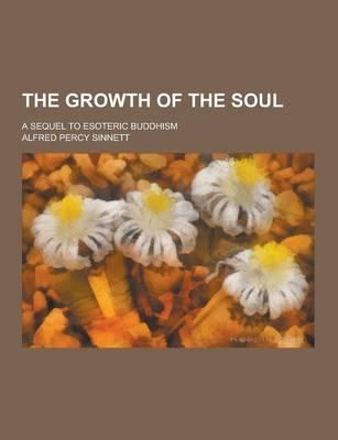 The Growth of the Soul; A Sequel to Esoteric Buddhism