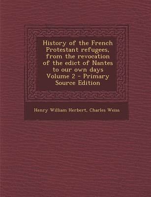 History of the French Protestant Refugees, from the Revocation of the Edict of Nantes to Our Own Days Volume 2