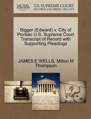 Bigger (Edward) V. City of Pontiac U.S. Supreme Court Transcript of Record with Supporting Pleadings