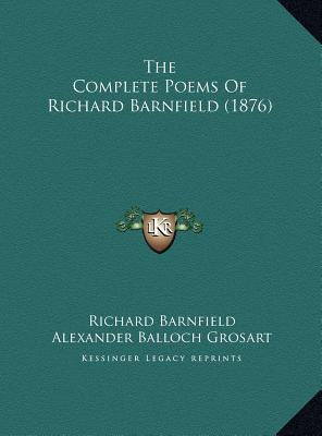 The Complete Poems of Richard Barnfield (1876) the Complete Poems of Richard Barnfield (1876)