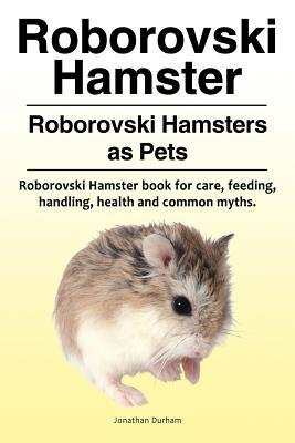 Roborovski Hamster. Roborovski Hamsters as Pets. Roborovski Hamster book for care, feeding, handling, health and common myths.