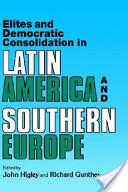 Elites and Democratic Consolidation in Latin America and Southern Europe