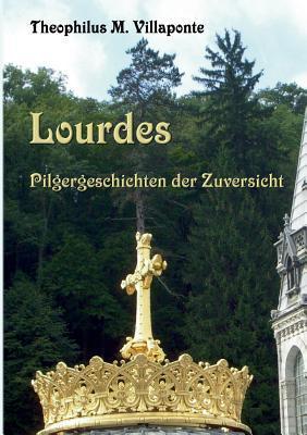 Lourdes - Pilgergeschichten der Zuversicht