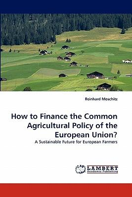 How to Finance the Common Agricultural Policy of the European Union?