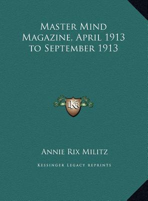 Master Mind Magazine, April 1913 to September 1913 Master Mind Magazine, April 1913 to September 1913