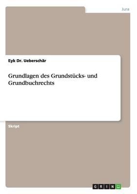 Grundlagen des Grundstücks- und Grundbuchrechts
