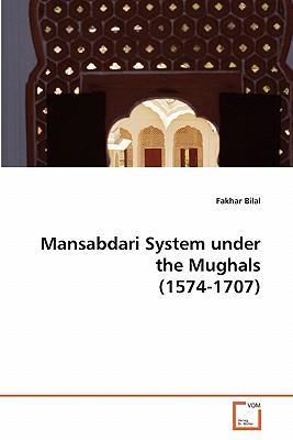 Mansabdari System under the Mughals (1574-1707)