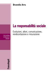 La responsabilità sociale. Evoluzioni, attori, comunicazione, rendicontazione e misurazione