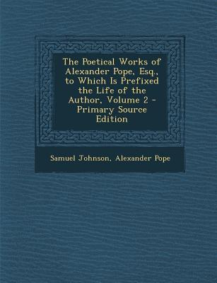 Poetical Works of Alexander Pope, Esq, to Which Is Prefixed the Life of the Author, Volume 2