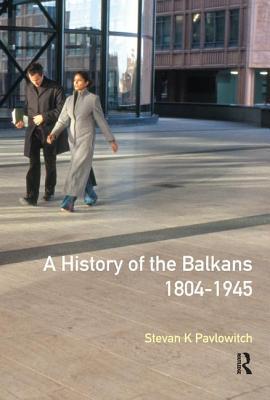 A History of the Balkans 1804-1945