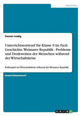 Unterrichtsentwurf für Klasse 9 im Fach Geschichte. Weimarer Republik - Probleme und Denkweisen der Menschen während der Wirtschaftskrise