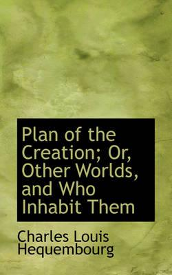 Plan of the Creation; Or, Other Worlds, and Who Inhabit Them