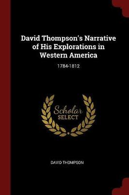 David Thompson's Narrative of His Explorations in Western America