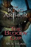 The King Arthur Trilogy: The Bloody Cup