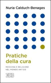 Pratiche della cura. Medicina e religione nel mondo antico