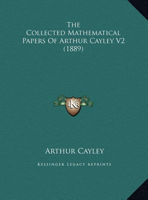 The Collected Mathematical Papers of Arthur Cayley V2 (1889)