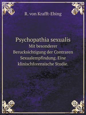 Psychopathia Sexualis Mit Besonderer Berucksichtigung Der Contraren Sexualempfindung. Eine Klinischforensische Studie.