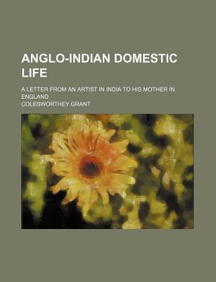 Anglo-Indian Domestic Life; A Letter from an Artist in India to His Mother in England