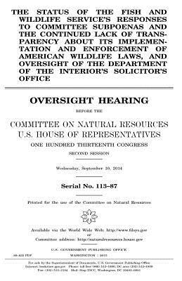 The status of the Fish and Wildlife Service's responses to committee subpoenas and the continued lack of transparency about its implementation and ... of the Interior's Solicitor's Office